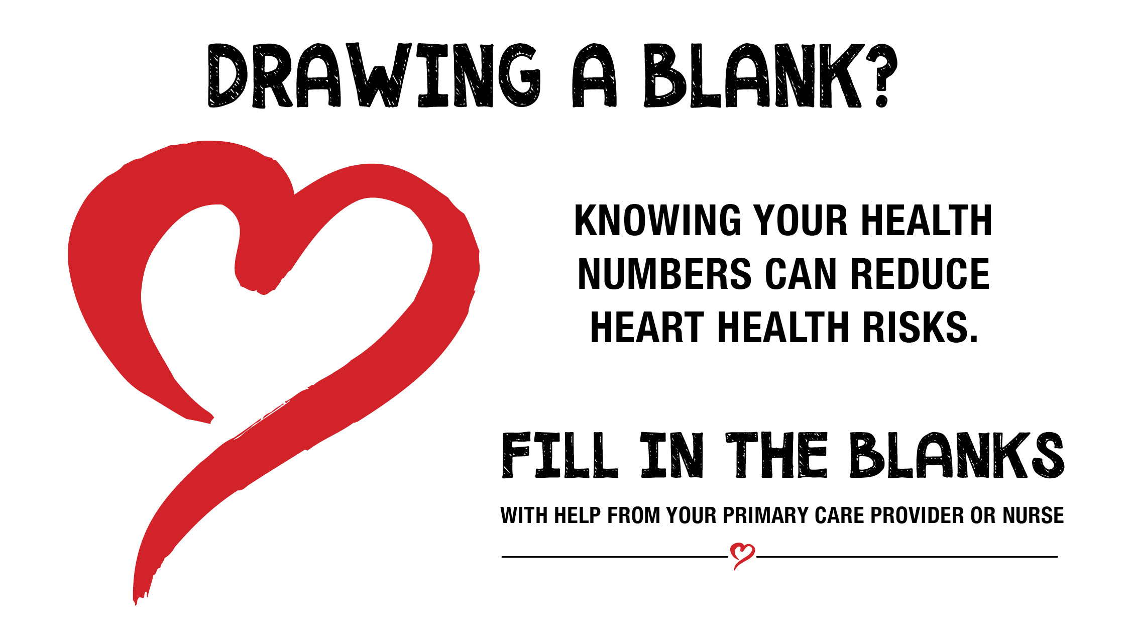 Drawing a blank? knowing your health numbers can reduce your heart health risks.