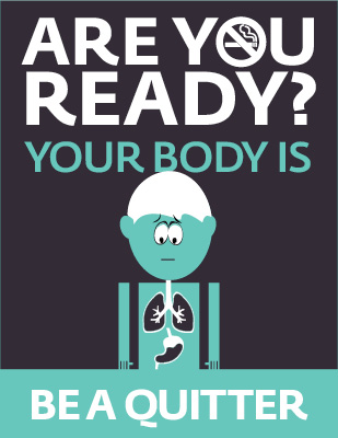Are you ready? Your body is. Be a quitter.